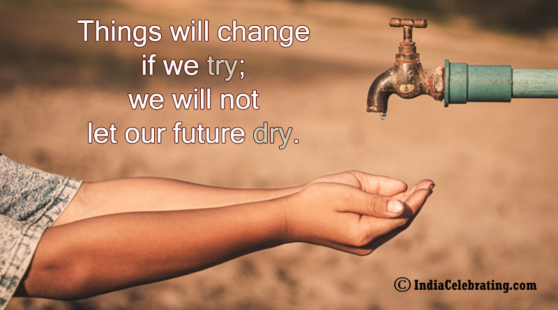 Things will change if we try; we will not let our future dry.