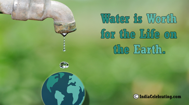 Water is Worth for the Life on the Earth.